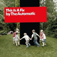 This Is A Fix - The Automatic